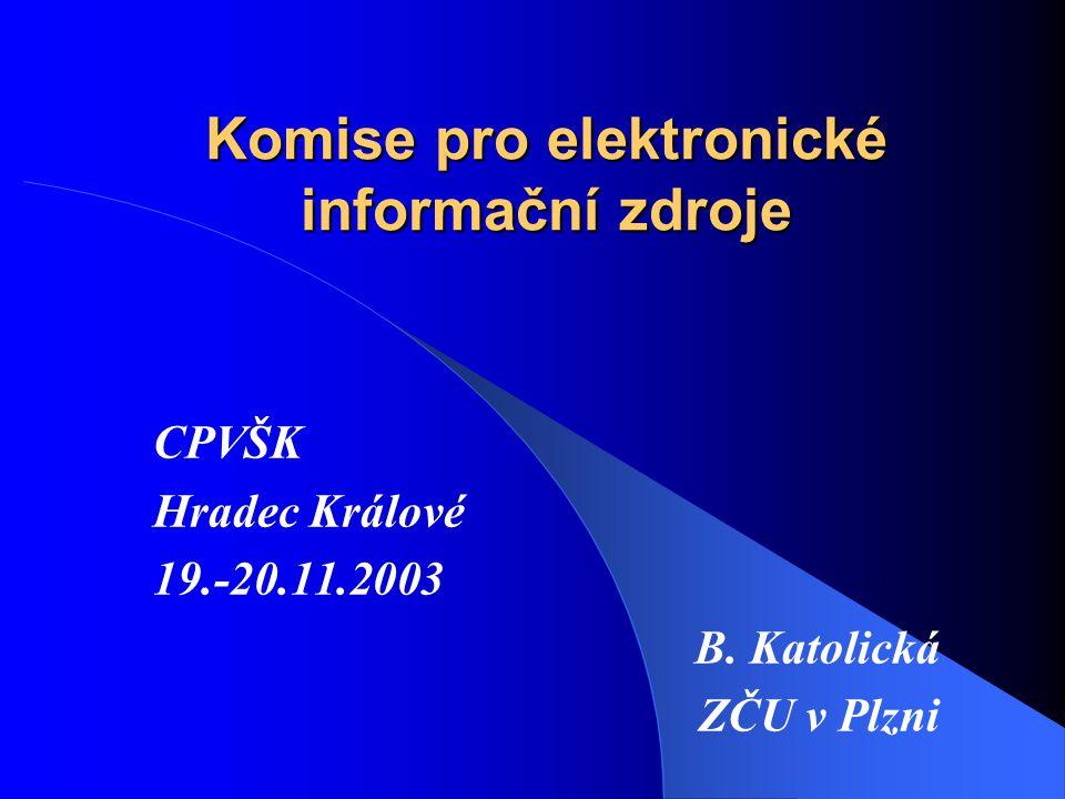 19.11.2003CPVŠK Hradec Králové Komise pro elektronické informační zdroje při AKVŠ Komise pro EIZ: – Zahájení : začátek roku 2002 – Složení : zástupci z 19 VŠ Hlavní úkoly: A.