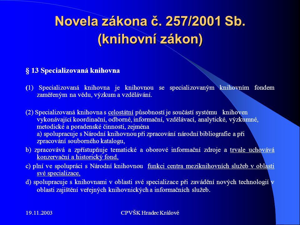 19.11.2003CPVŠK Hradec Králové Novela zákona č. 257/2001 Sb.