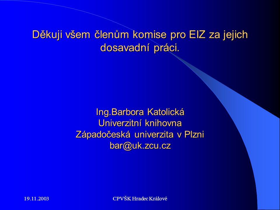 19.11.2003CPVŠK Hradec Králové Děkuji všem členům komise pro EIZ za jejich dosavadní práci.