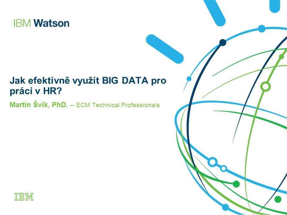 Jak efektivně využít BIG DATA pro práci v HR? Martin Švík, PhD. – ECM Technical Professionals