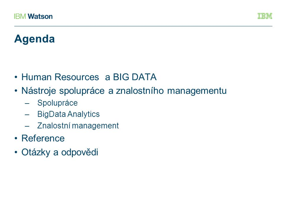 IBM HR BIG DATA Reference – Internal Tens of petabytes of Data Online CV Online vzdělávání – Update CV Online spolupráce Online vyhledávání/analýza 360 degree of employee, Collaboration