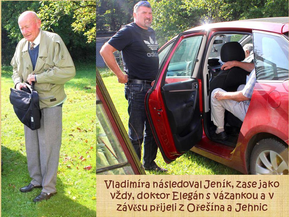  Vladimíra následoval Jeník, zase jako vždy, doktor Elegán s vázankou a v záv ě su p ř ijeli z O ř ešína a Jehnic