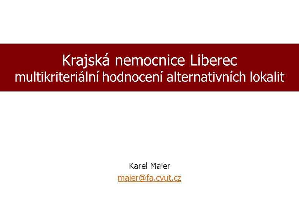 Krajská nemocnice Liberec multikriteriální hodnocení alternativních lokalit Karel Maier maier@fa.cvut.cz