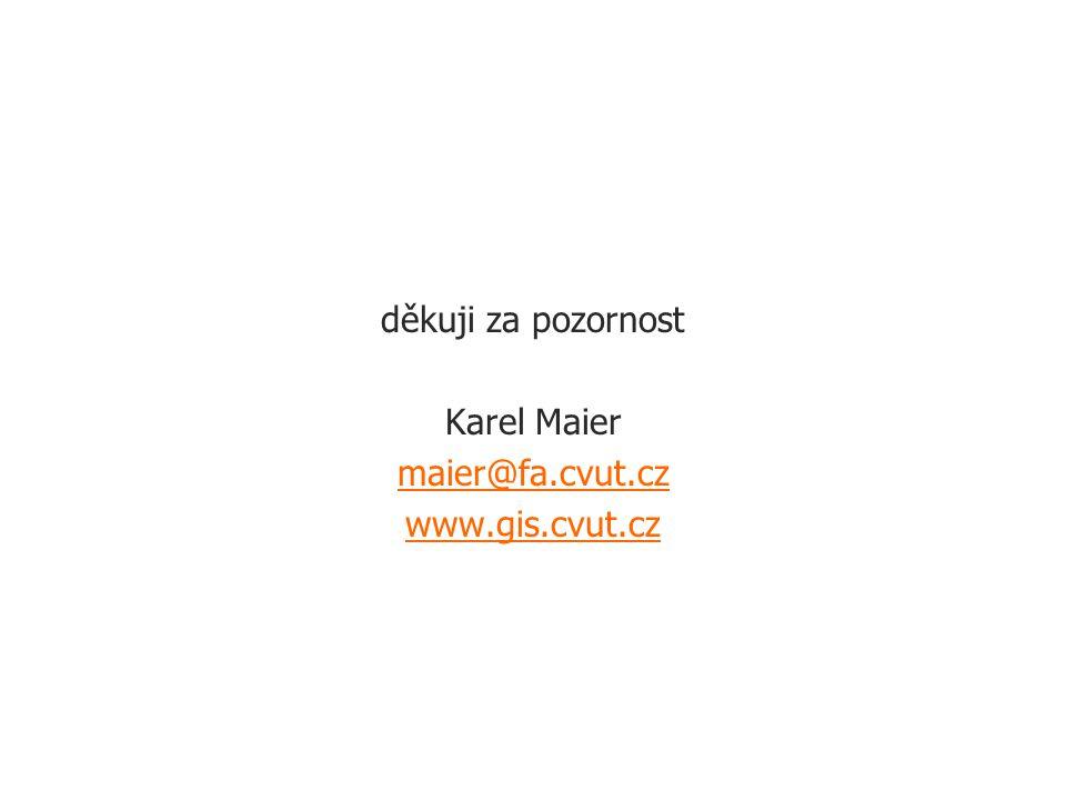 děkuji za pozornost Karel Maier maier@fa.cvut.cz www.gis.cvut.cz