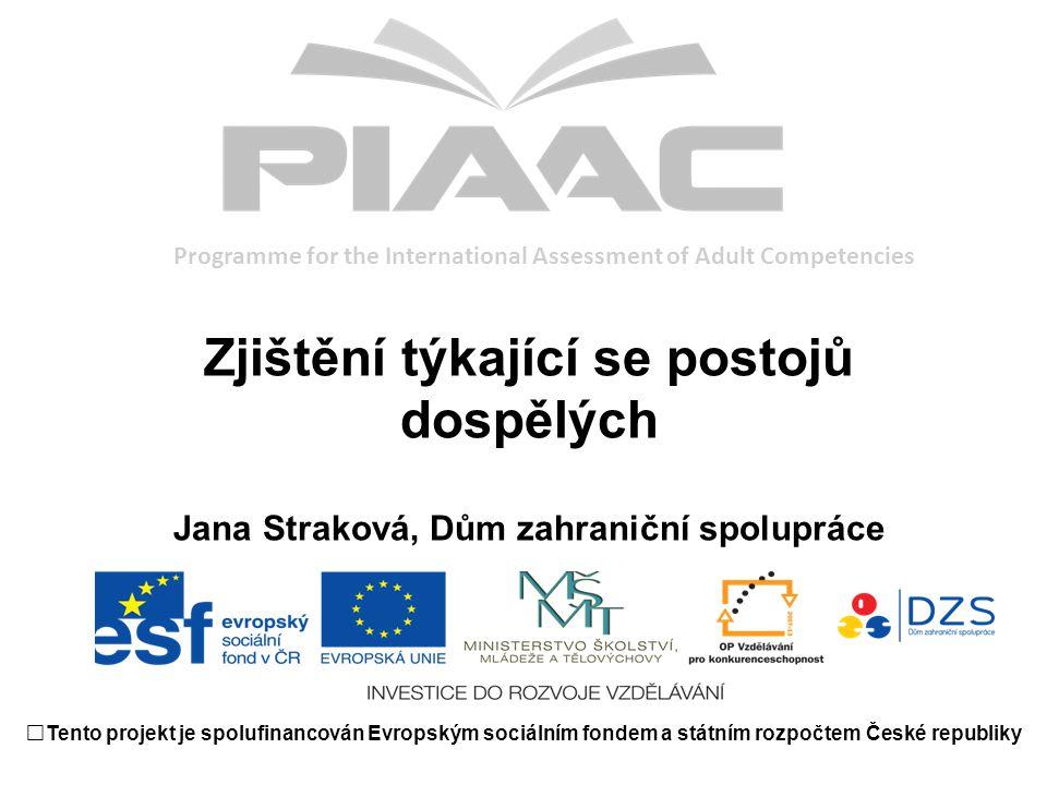 Stručně o výzkumu OECD PIAAC šetření dospělých ve věku 16-65 let 24 vzdělávacích systémů testy čtenářské a numerické gramotnosti a dovednosti řešit problémy v prostředí informačních technologiích dotazníky mapující počáteční a další vzdělávání, zkušenosti na trhu práce a využívání dovedností v životě a v práci dat sběr na přelomu 2011, 2012 v ČR získána data od reprezentativního výběru 6102 respondentů, dosažená návratnost 66 %