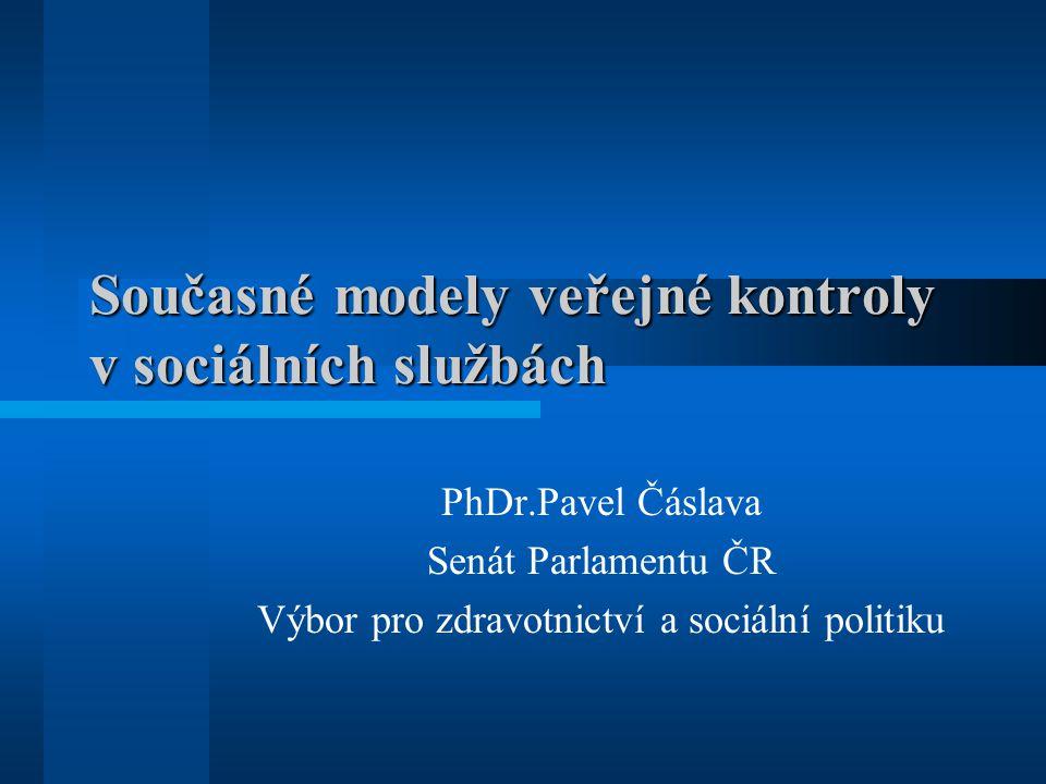 Současné modely veřejné kontroly v sociálních službách PhDr.Pavel Čáslava Senát Parlamentu ČR Výbor pro zdravotnictví a sociální politiku