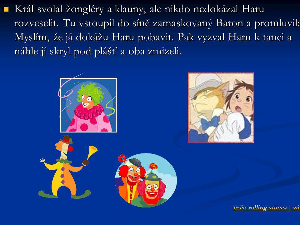 Král svolal žongléry a klauny, ale nikdo nedokázal Haru rozveselit. Tu vstoupil do síně zamaskovaný Baron a promluvil: Myslím, že já dokážu Haru pobav