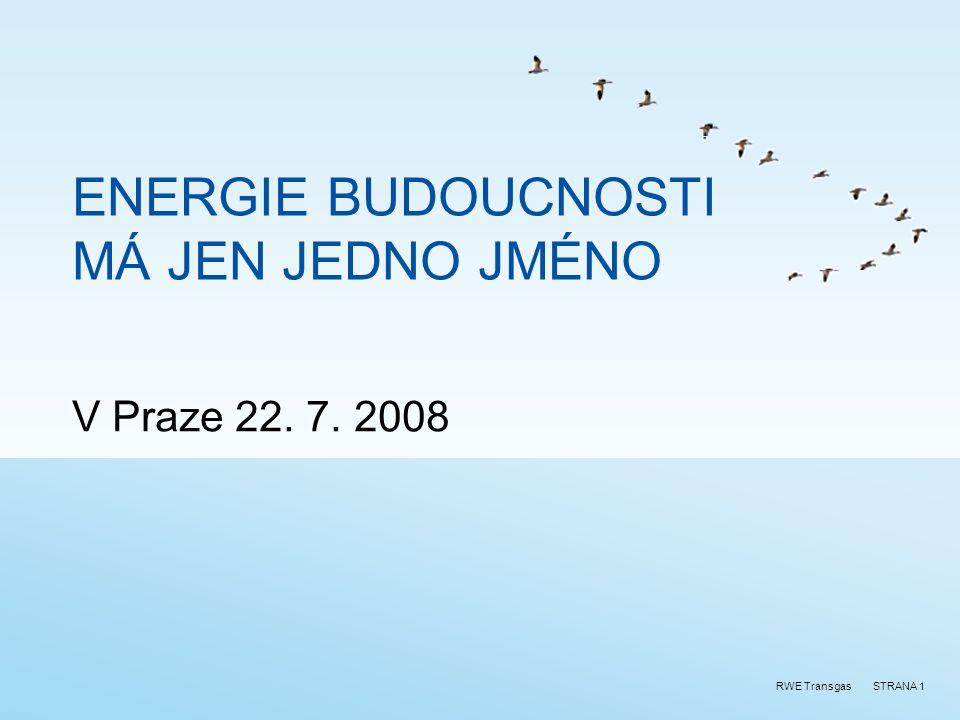 STRANA 1RWE Transgas ENERGIE BUDOUCNOSTI MÁ JEN JEDNO JMÉNO V Praze 22. 7. 2008