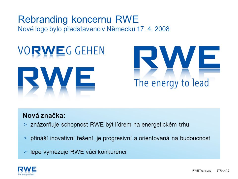 RWE TransgasSTRANA 2 Nová značka: Rebranding koncernu RWE Nové logo bylo představeno v Německu 17.