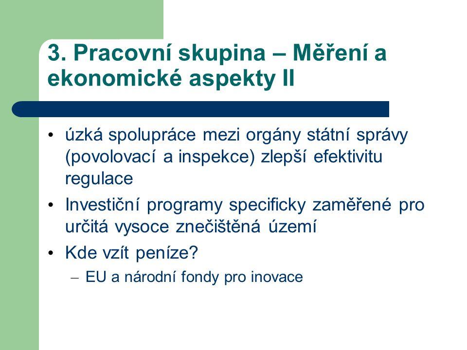 3. Pracovní skupina – Měření a ekonomické aspekty II úzká spolupráce mezi orgány státní správy (povolovací a inspekce) zlepší efektivitu regulace Inve