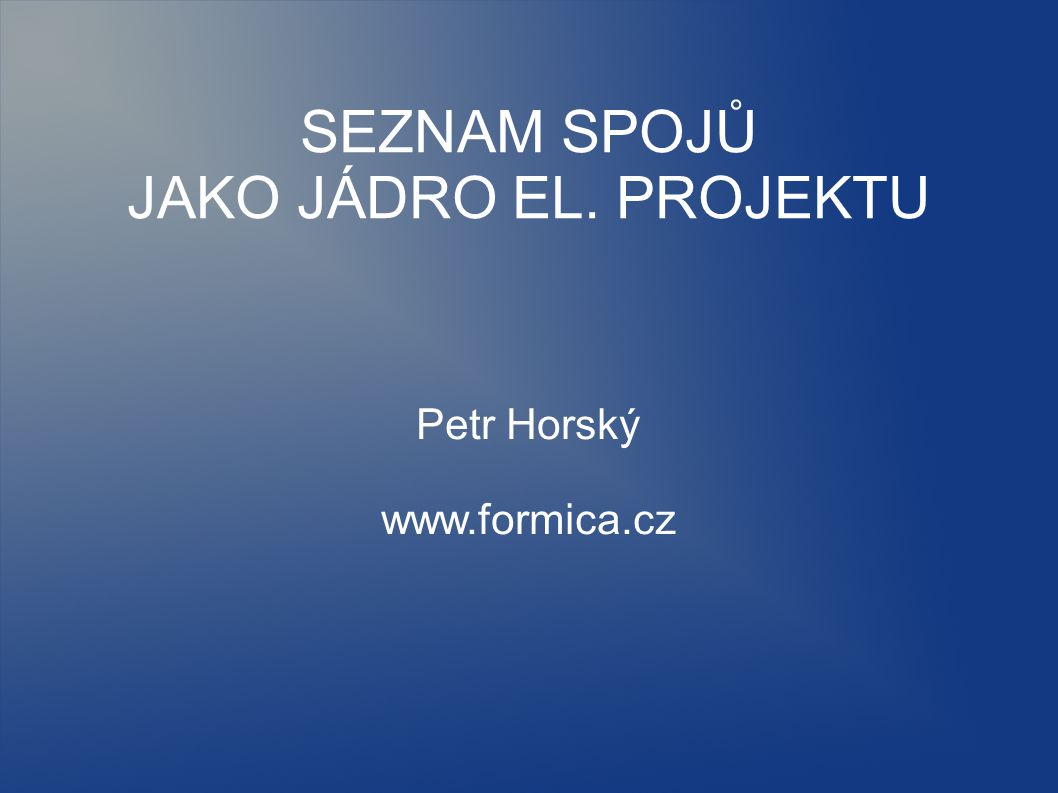 SEZNAM SPOJŮ JAKO JÁDRO EL. PROJEKTU Petr Horský www.formica.cz