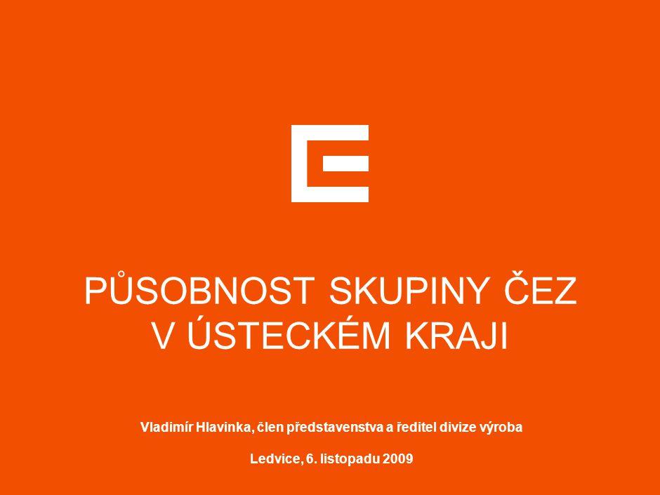 PŮSOBNOST SKUPINY ČEZ V ÚSTECKÉM KRAJI Vladimír Hlavinka, člen představenstva a ředitel divize výroba Ledvice, 6.