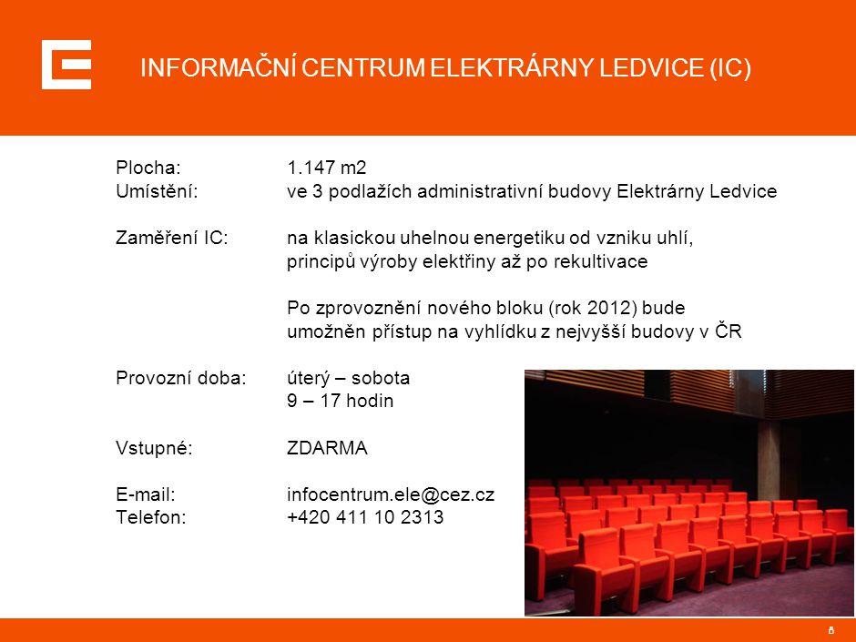 8 INFORMAČNÍ CENTRUM ELEKTRÁRNY LEDVICE (IC) Plocha:1.147 m2 Umístění:ve 3 podlažích administrativní budovy Elektrárny Ledvice Zaměření IC:na klasickou uhelnou energetiku od vzniku uhlí, principů výroby elektřiny až po rekultivace Po zprovoznění nového bloku (rok 2012) bude umožněn přístup na vyhlídku z nejvyšší budovy v ČR Provozní doba:úterý – sobota 9 – 17 hodin Vstupné:ZDARMA E-mail:infocentrum.ele@cez.cz Telefon:+420 411 10 2313