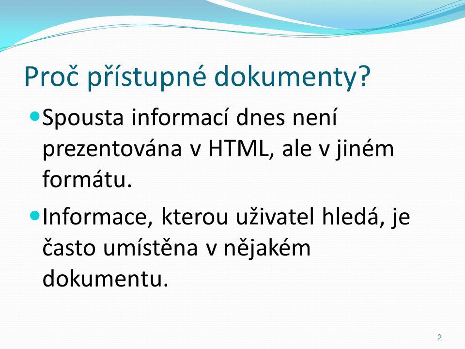 Proč přístupné dokumenty? Spousta informací dnes není prezentována v HTML, ale v jiném formátu. Informace, kterou uživatel hledá, je často umístěna v