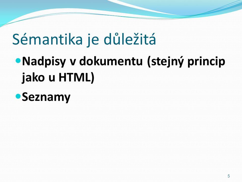 Sémantika je důležitá Nadpisy v dokumentu (stejný princip jako u HTML) Seznamy 5