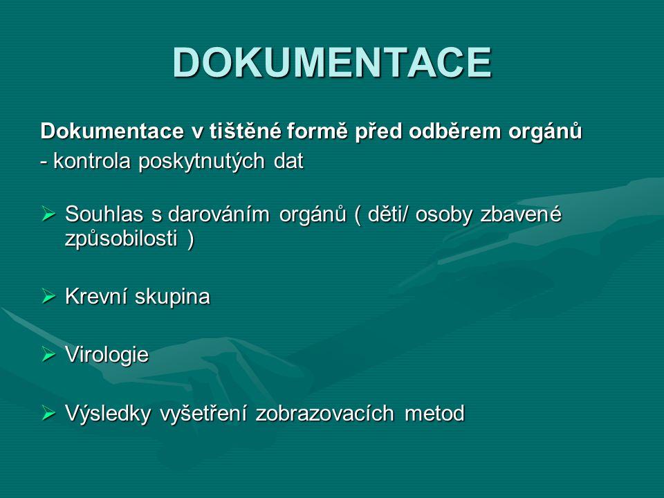 DOKUMENTACE Dokumentace v tištěné formě před odběrem orgánů - kontrola poskytnutých dat  Souhlas s darováním orgánů ( děti/ osoby zbavené způsobilosti )  Krevní skupina  Virologie  Výsledky vyšetření zobrazovacích metod
