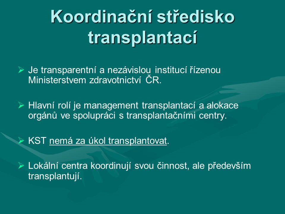 Koordinační středisko transplantací   Je transparentní a nezávislou institucí řízenou Ministerstvem zdravotnictví ČR.