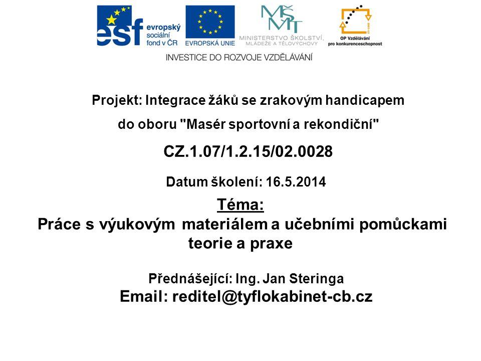 Téma:  Práce s výukovým materiálem a učebními pomůckami teorie a praxe Projekt: Integrace žáků se zrakovým handicapem do oboru