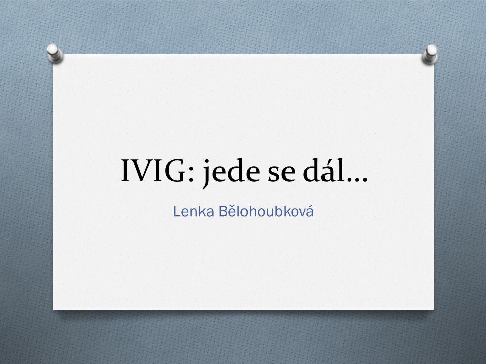 IVIG: jede se dál… Lenka Bělohoubková