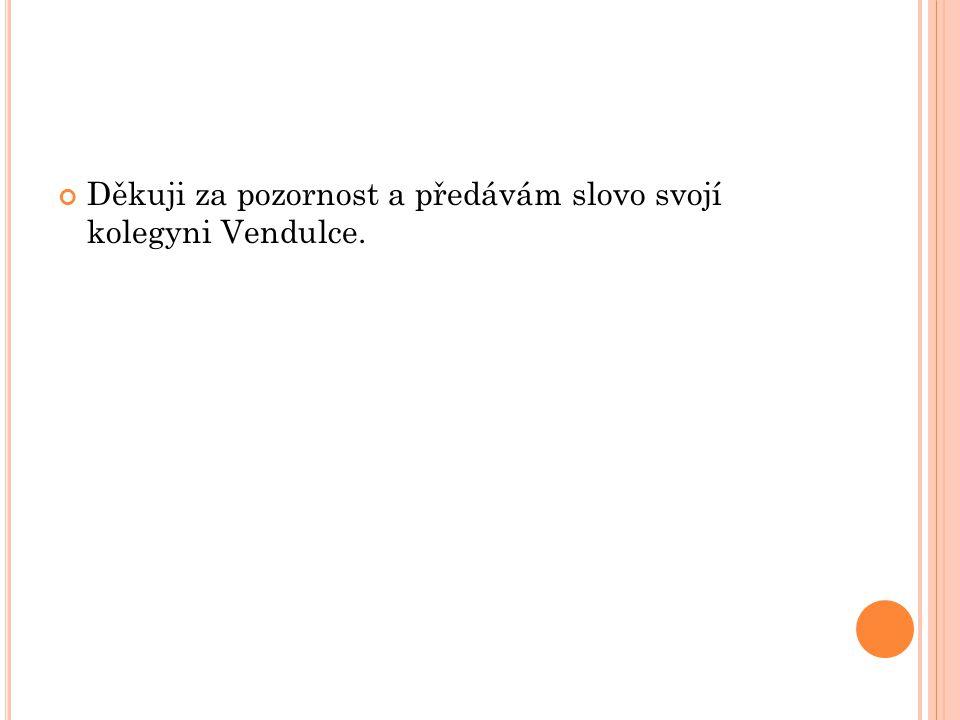 Děkuji za pozornost a předávám slovo svojí kolegyni Vendulce.