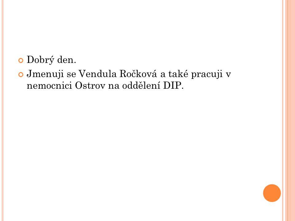 Dobrý den. Jmenuji se Vendula Ročková a také pracuji v nemocnici Ostrov na oddělení DIP.