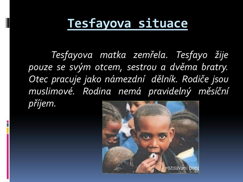 Tesfayova situace Tesfayova matka zemřela. Tesfayo žije pouze se svým otcem, sestrou a dvěma bratry. Otec pracuje jako námezdní dělník. Rodiče jsou mu