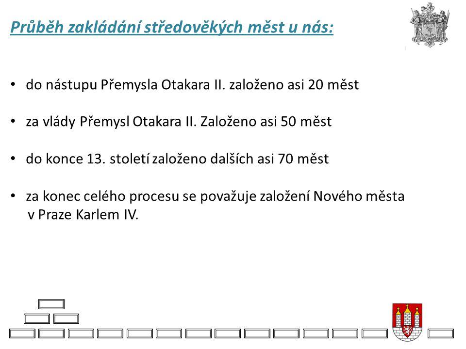 Průběh zakládání středověkých měst u nás: do nástupu Přemysla Otakara II. založeno asi 20 měst za vlády Přemysl Otakara II. Založeno asi 50 měst do ko
