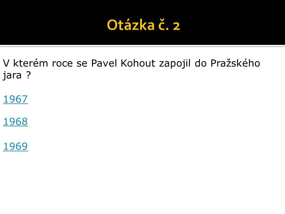 V kterém roce se Pavel Kohout zapojil do Pražského jara 1967 1968 1969