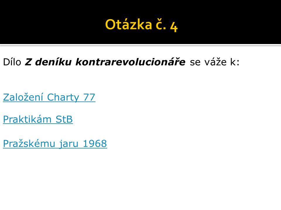 Dílo Z deníku kontrarevolucionáře se váže k: Založení Charty 77 Praktikám StB Pražskému jaru 1968