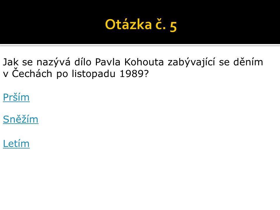 Jak se nazývá dílo Pavla Kohouta zabývající se děním v Čechách po listopadu 1989.