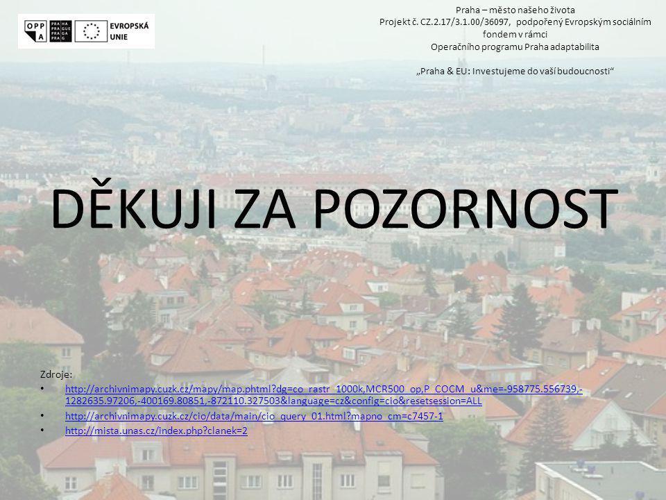 DĚKUJI ZA POZORNOST Zdroje: http://archivnimapy.cuzk.cz/mapy/map.phtml dg=co_rastr_1000k,MCR500_op,P_COCM_u&me=-958775.556739,- 1282635.97206,-400169.80851,-872110.327503&language=cz&config=cio&resetsession=ALL http://archivnimapy.cuzk.cz/mapy/map.phtml dg=co_rastr_1000k,MCR500_op,P_COCM_u&me=-958775.556739,- 1282635.97206,-400169.80851,-872110.327503&language=cz&config=cio&resetsession=ALL http://archivnimapy.cuzk.cz/cio/data/main/cio_query_01.html mapno_cm=c7457-1 http://mista.unas.cz/index.php clanek=2 Praha – město našeho života Projekt č.