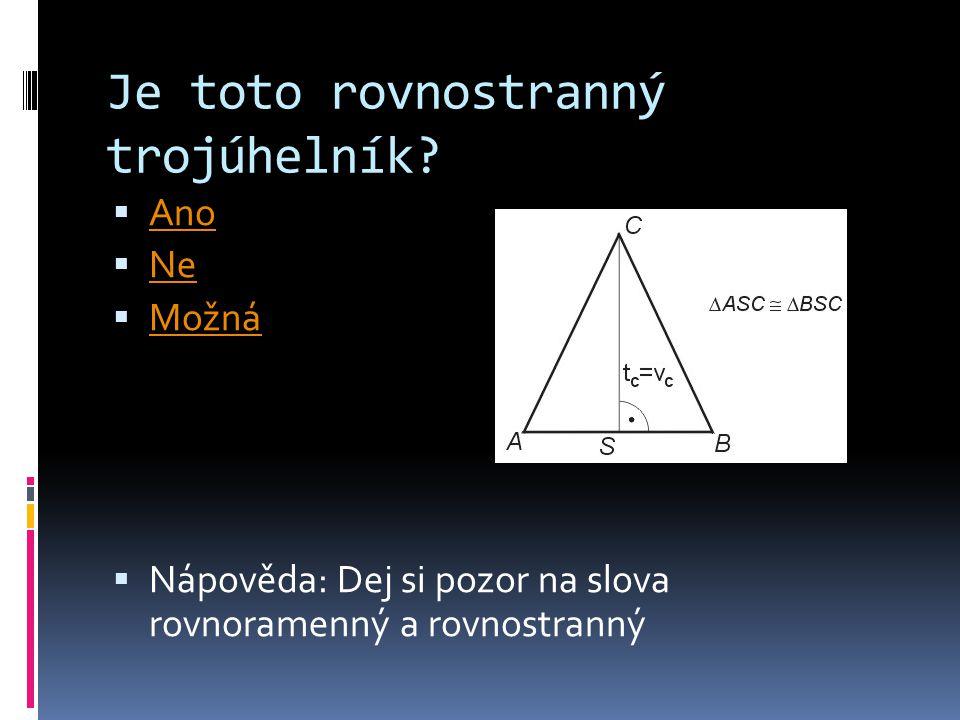 Je toto rovnostranný trojúhelník?  Ano Ano  Ne Ne  Možná Možná  Nápověda: Dej si pozor na slova rovnoramenný a rovnostranný