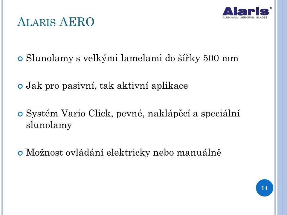 A LARIS AERO Slunolamy s velkými lamelami do šířky 500 mm Jak pro pasivní, tak aktivní aplikace Systém Vario Click, pevné, naklápěcí a speciální sluno