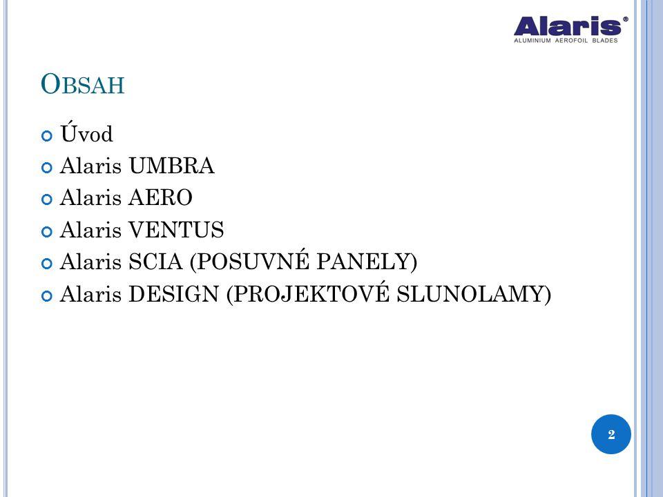 Ú VOD ALARIS - aluminium aerofoil blades Slunolamy jsou velmi komplexní prvky ochrany před sluncem V moderní architektuře se slunolamy využívají jako architektonický prvek Velkou výhodou slunolamů ALARIS je precizní zpracování 3