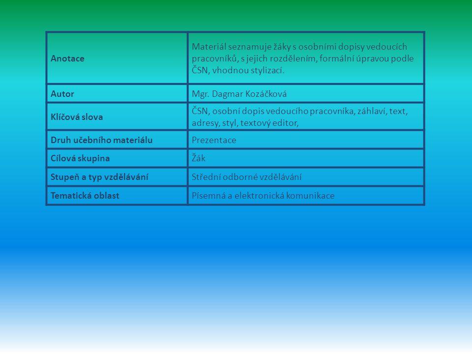 Anotace Materiál seznamuje žáky s osobními dopisy vedoucích pracovníků, s jejich rozdělením, formální úpravou podle ČSN, vhodnou stylizací. AutorMgr.