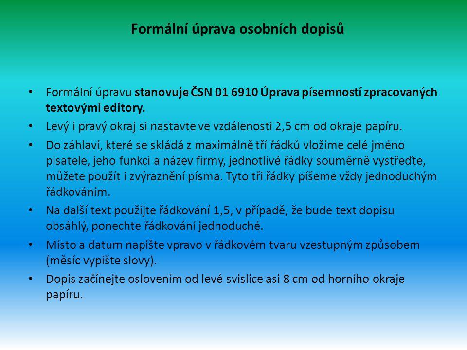 Formální úprava osobních dopisů Formální úpravu stanovuje ČSN 01 6910 Úprava písemností zpracovaných textovými editory. Levý i pravý okraj si nastavte