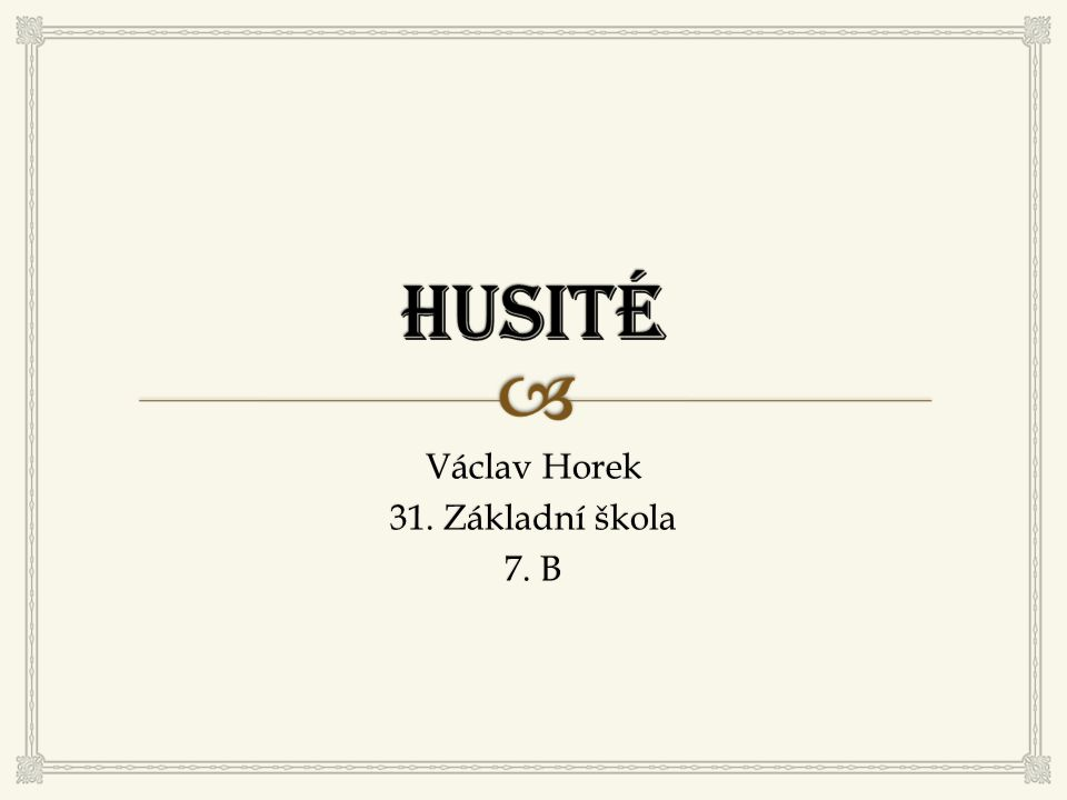  Mistr Jan Hus  Narodil se v Husinci u Prachatic.