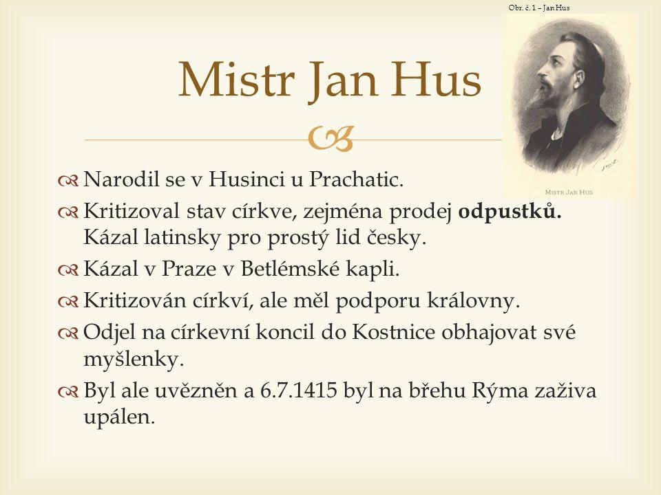   Upálení Mistra Jana Husa vzbudilo v Čechách velké nepokoje.