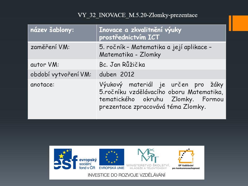 název šablony:Inovace a zkvalitnění výuky prostřednictvím ICT zaměření VM:5. ročník – Matematika a její aplikace – Matematika - Zlomky autor VM:Bc. Ja
