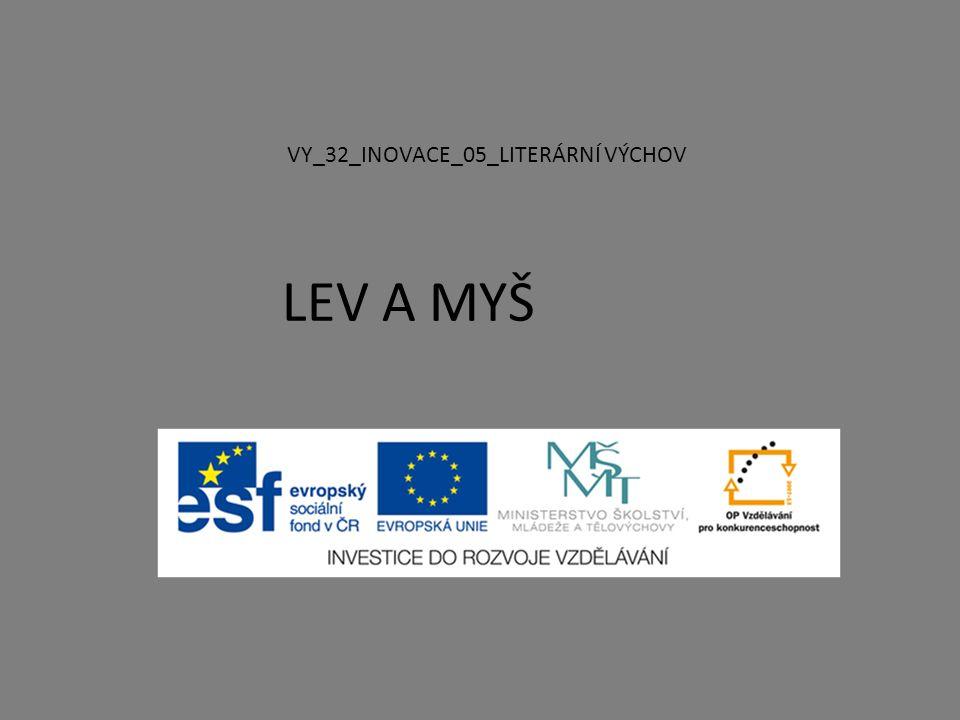 LEV A MYŠ VY_32_INOVACE_05_LITERÁRNÍ VÝCHOV