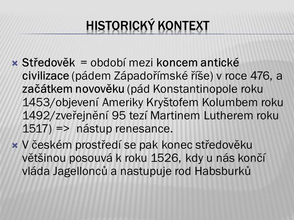  Středověk = období mezi koncem antické civilizace (pádem Západořímské říše) v roce 476, a začátkem novověku (pád Konstantinopole roku 1453/objevení