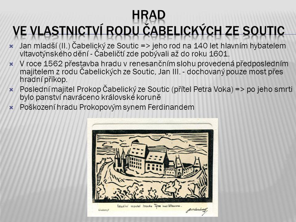  Jan mladší (II.) Čabelický ze Soutic => jeho rod na 140 let hlavním hybatelem vltavotýnského dění - Čabeličtí zde pobývali až do roku 1601.  V roce