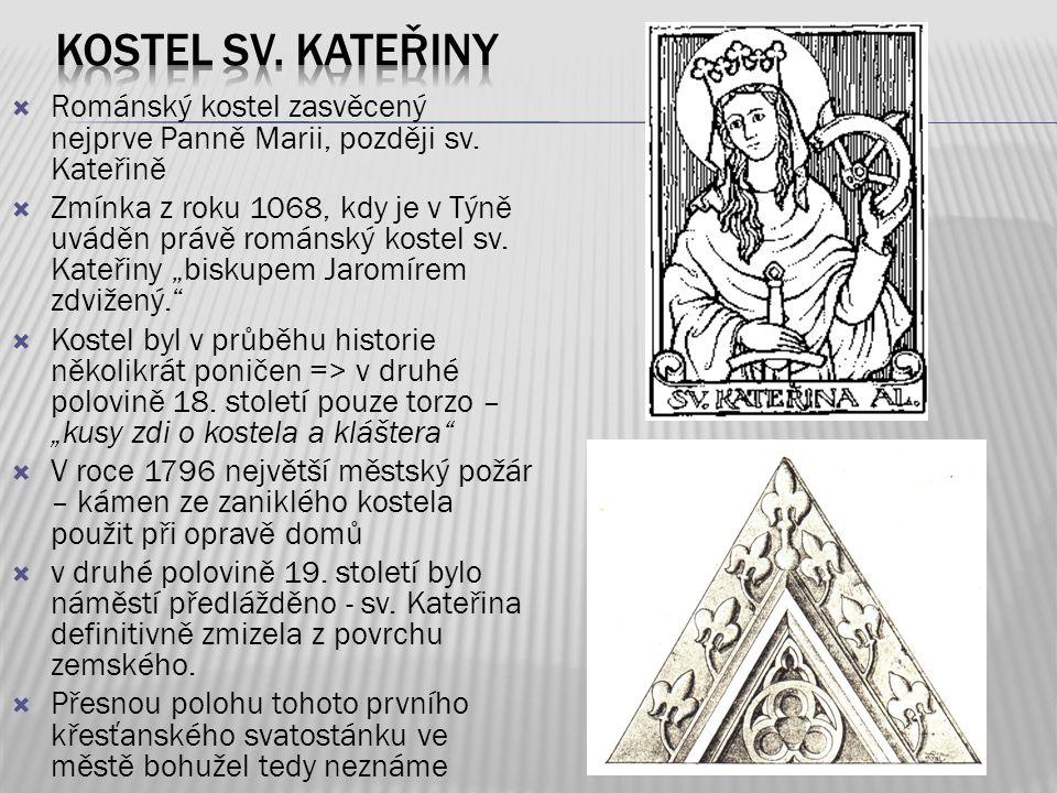 """ Románský kostel zasvěcený nejprve Panně Marii, později sv. Kateřině  Zmínka z roku 1068, kdy je v Týně uváděn právě románský kostel sv. Kateřiny """"b"""