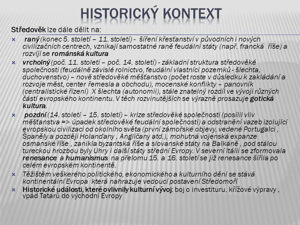 Středověk lze dále dělit na:  raný (konec 5. století – 11. století) - šíření křesťanství v původních i nových civilizačních centrech, vznikají samost