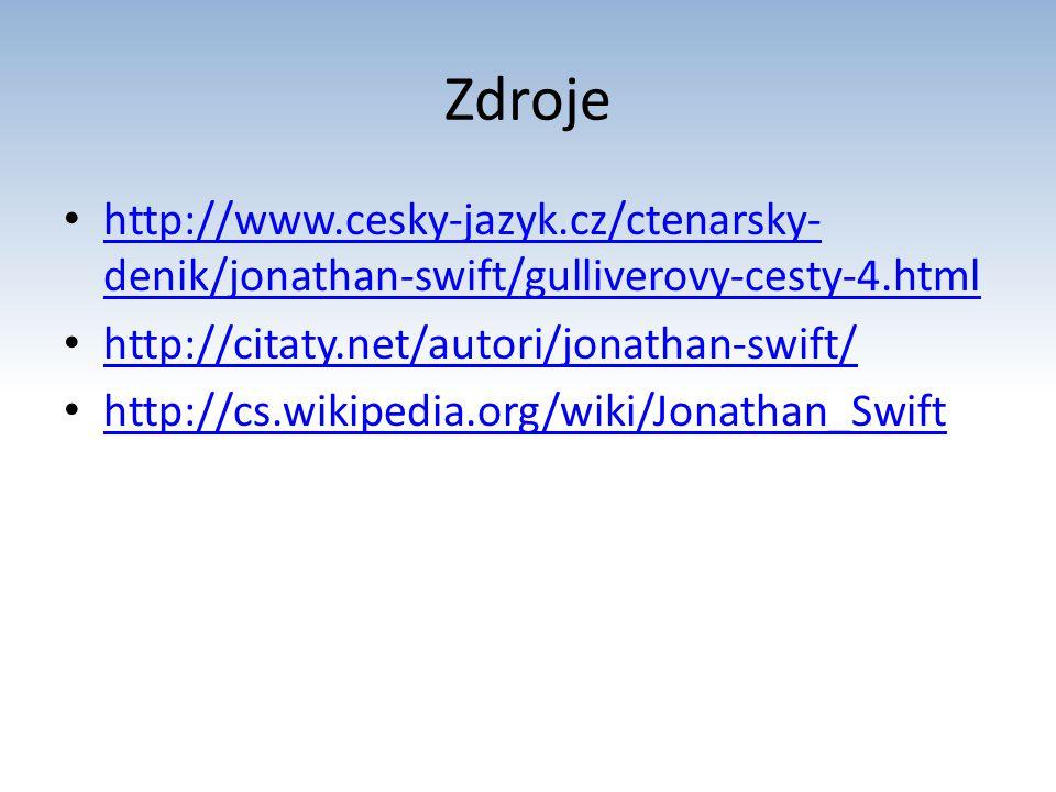 Zdroje http://www.cesky-jazyk.cz/ctenarsky- denik/jonathan-swift/gulliverovy-cesty-4.html http://www.cesky-jazyk.cz/ctenarsky- denik/jonathan-swift/gu