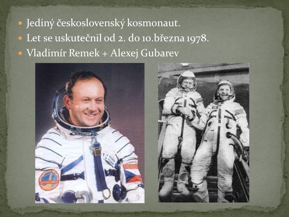 Jediný československý kosmonaut. Let se uskutečnil od 2. do 10.března 1978. Vladimír Remek + Alexej Gubarev
