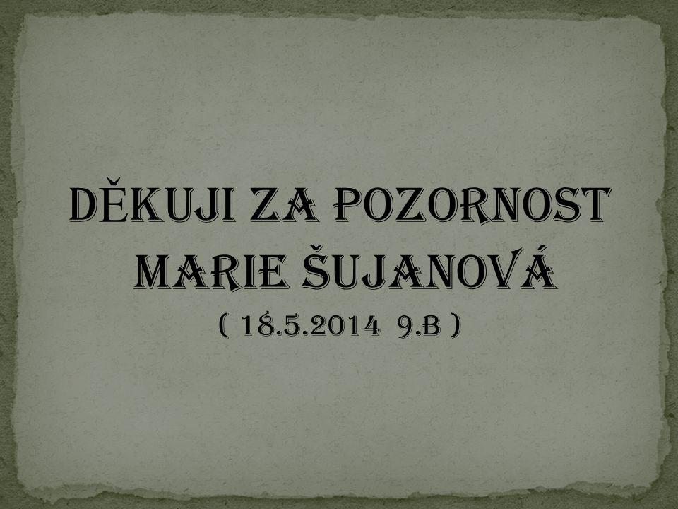 D Ě kuji za pozornost Marie Šujanová ( 18.5.2014 9.B )
