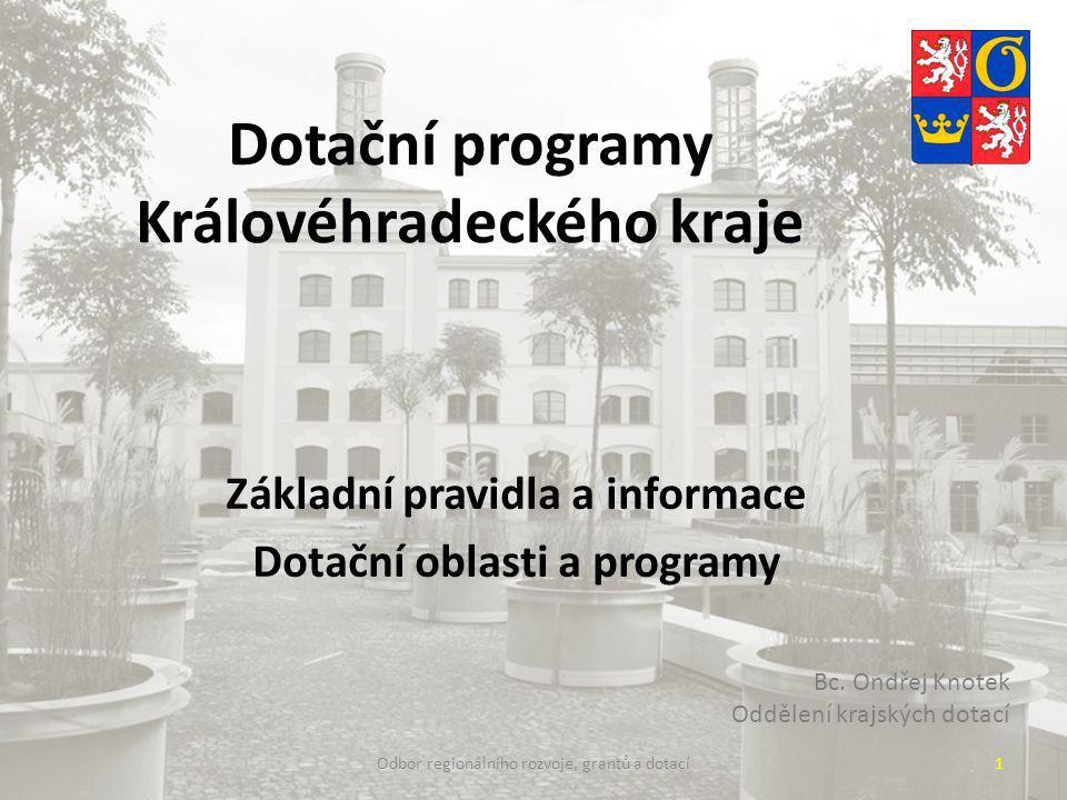 Dotační programy Královéhradeckého kraje Základní pravidla a informace Dotační oblasti a programy Odbor regionálního rozvoje, grantů a dotací1 Bc.