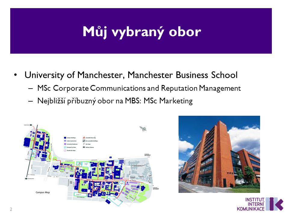 Můj vybraný obor University of Manchester, Manchester Business School – MSc Corporate Communications and Reputation Management – Nejbližší příbuzný obor na MBS: MSc Marketing 2