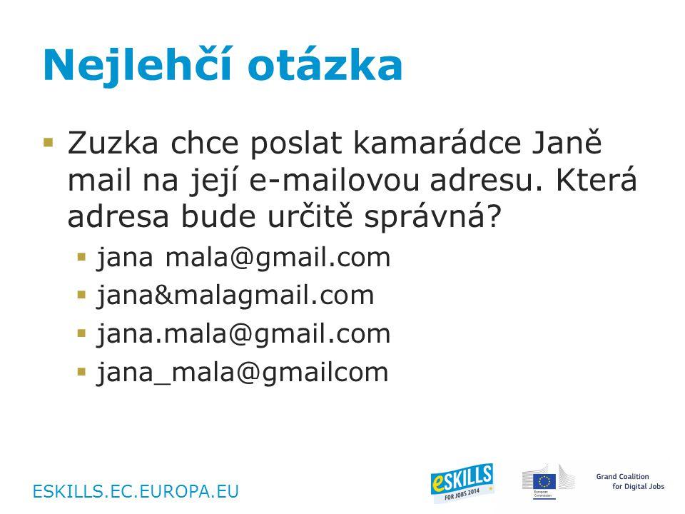 ESKILLS.EC.EUROPA.EU Nejlehčí otázka  Zuzka chce poslat kamarádce Janě mail na její e-mailovou adresu.